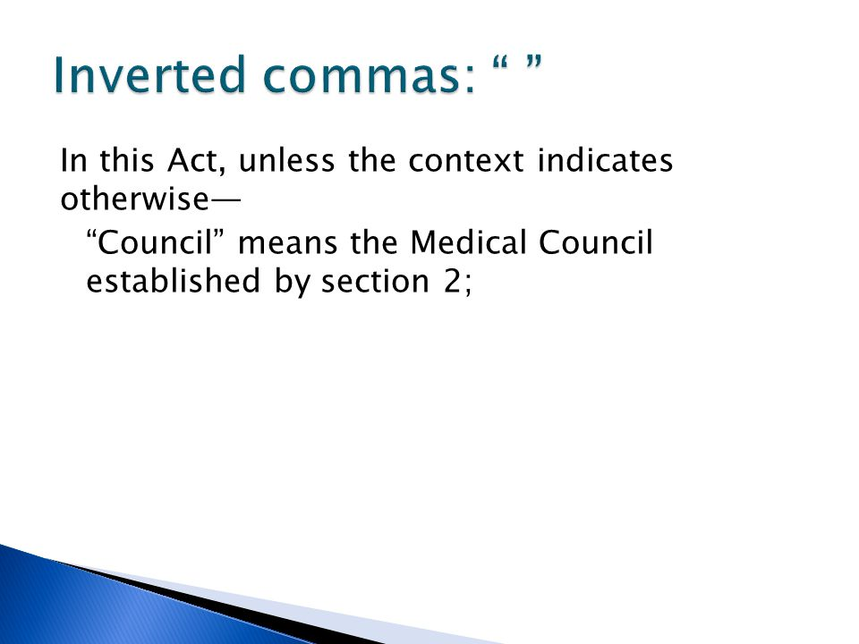 Inverted commas: In this Act, unless the context indicates otherwise— Council means the Medical Council established by section 2;