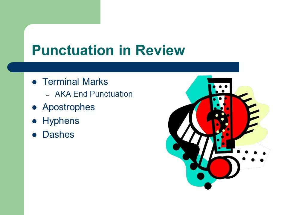 Punctuation in Review Terminal Marks Apostrophes Hyphens Dashes