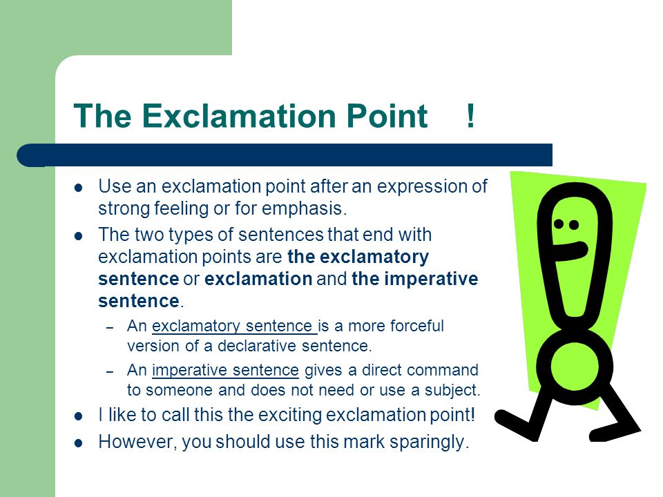 The Exclamation Point ! Use an exclamation point after an expression of strong feeling or for emphasis.
