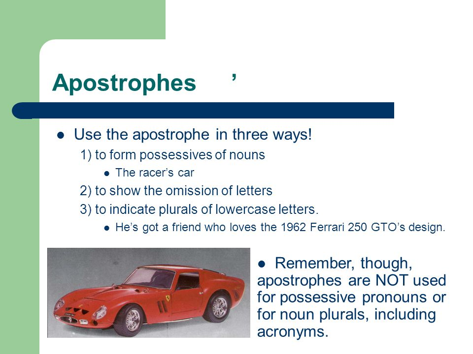 Apostrophes ' Use the apostrophe in three ways!