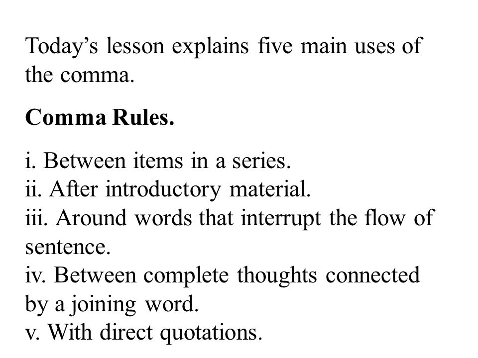 Today's lesson explains five main uses of the comma.