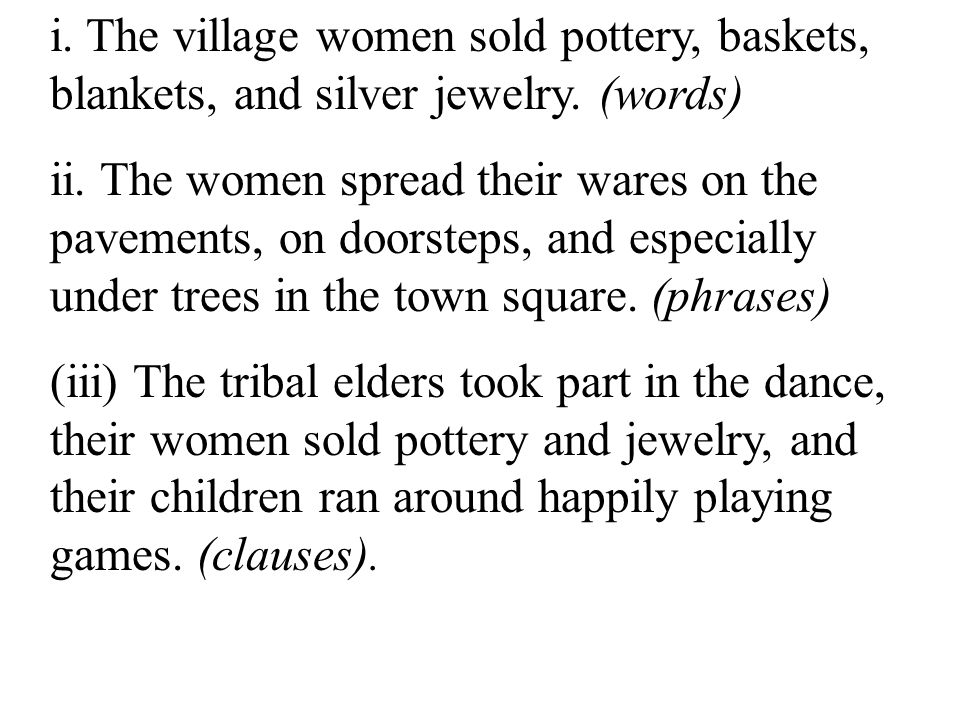 i. The village women sold pottery, baskets, blankets, and silver jewelry. (words)
