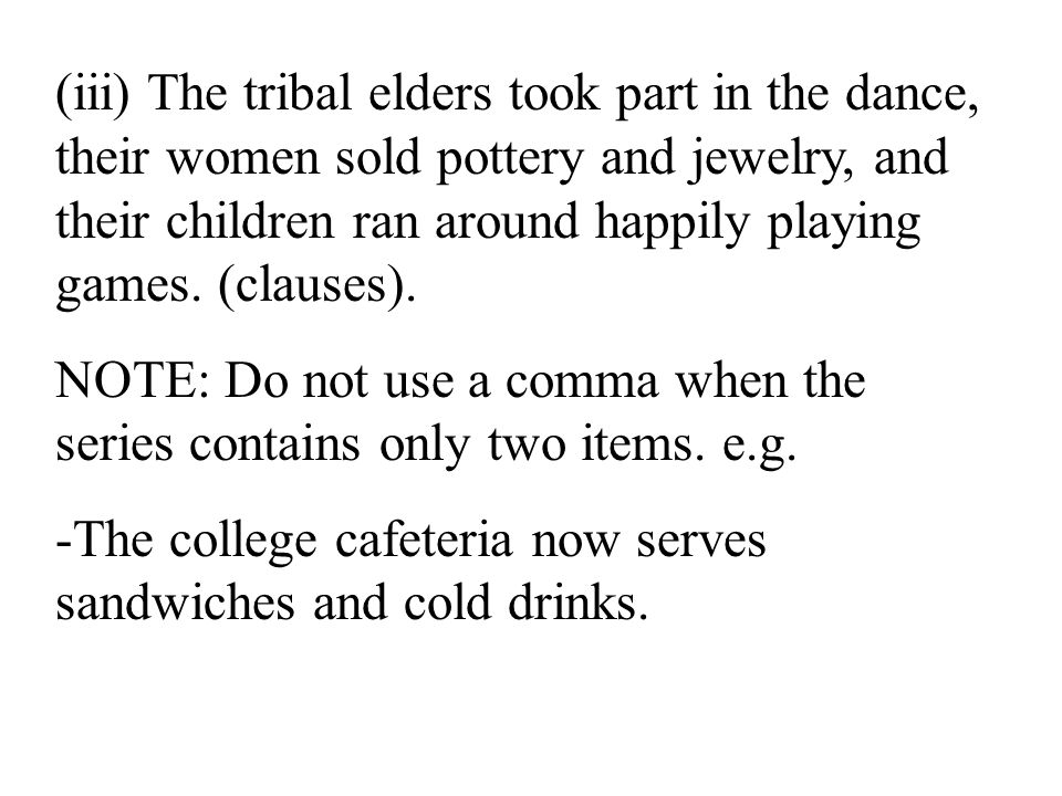 (iii) The tribal elders took part in the dance, their women sold pottery and jewelry, and their children ran around happily playing games. (clauses).