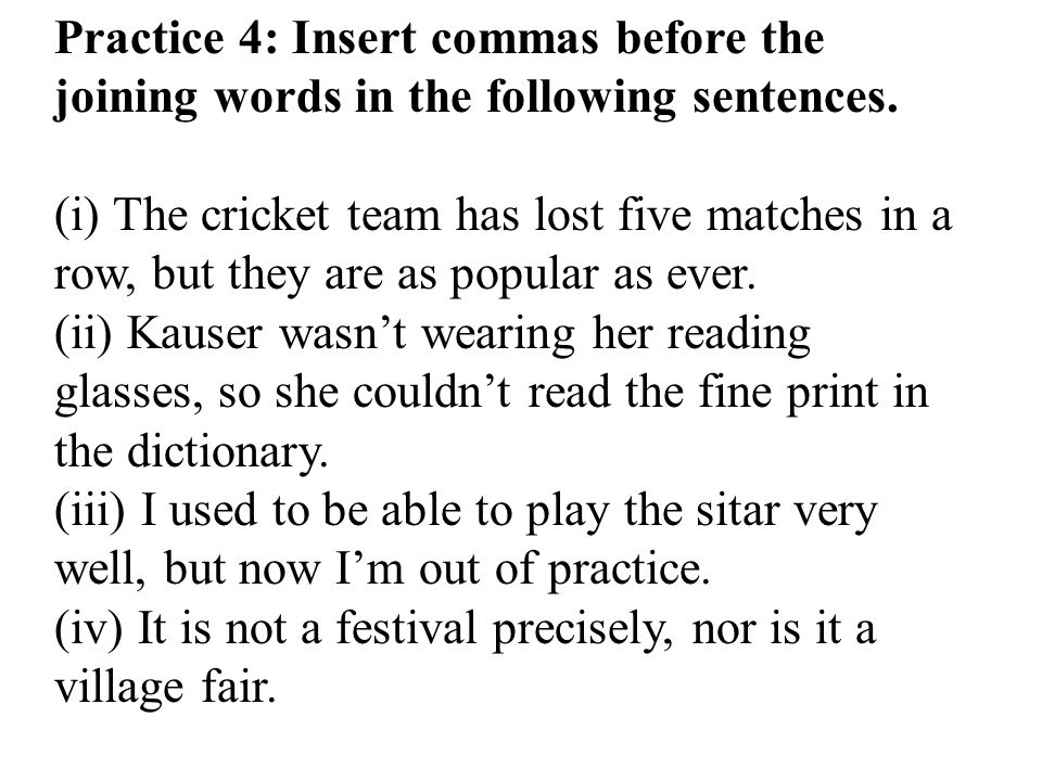 Practice 4: Insert commas before the joining words in the following sentences.