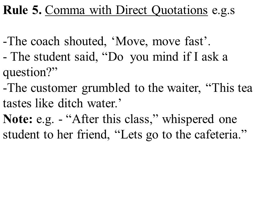 Rule 5. Comma with Direct Quotations e.g.s