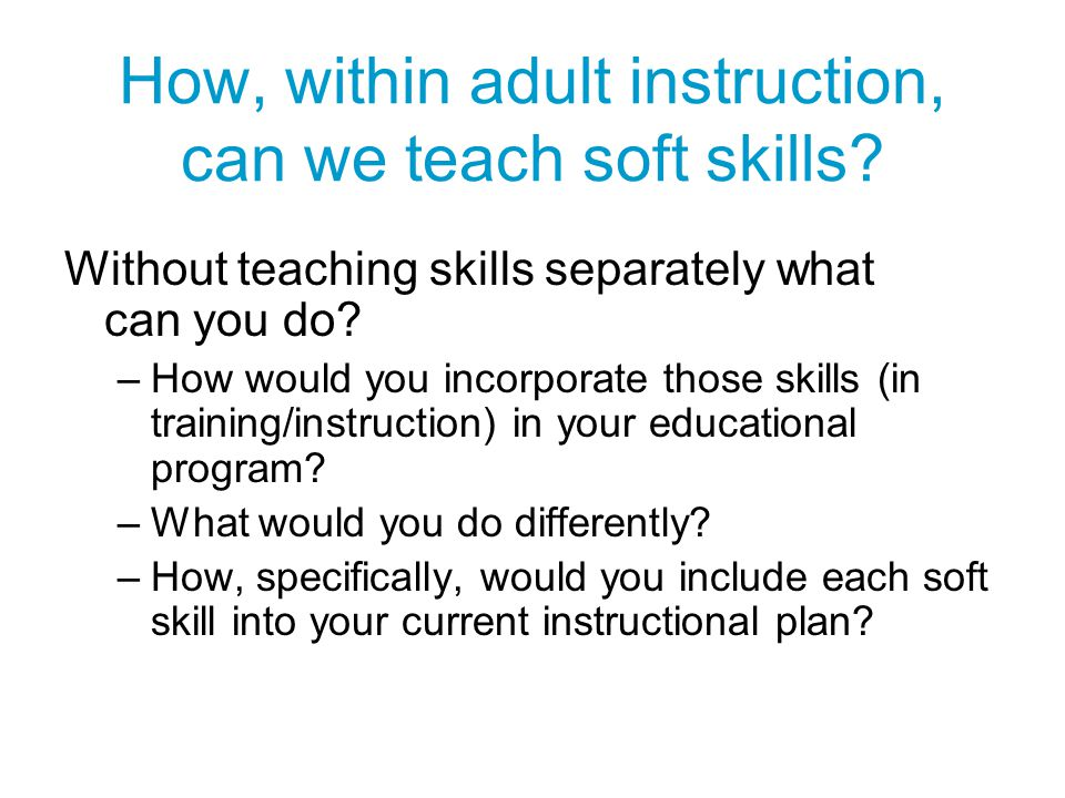 How, within adult instruction, can we teach soft skills
