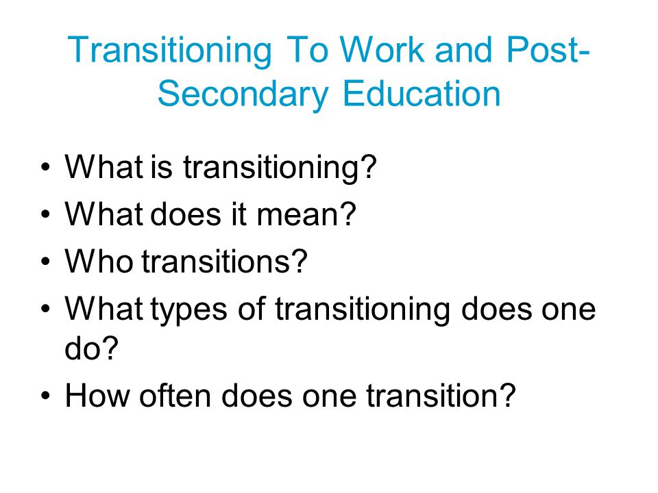 Transitioning To Work and Post-Secondary Education