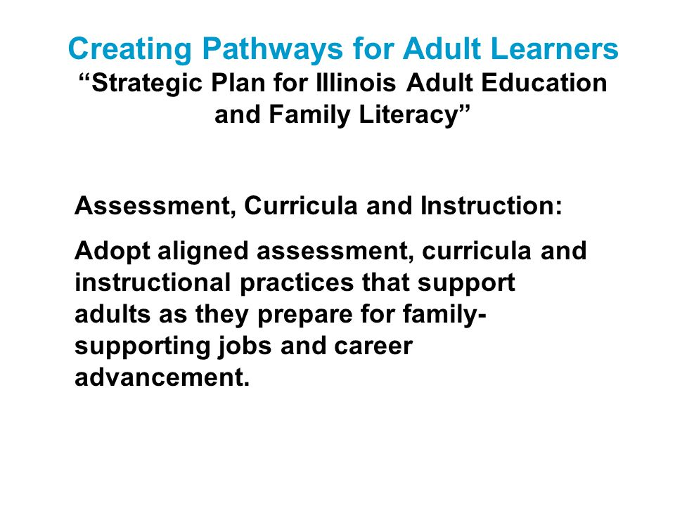 Creating Pathways for Adult Learners Strategic Plan for Illinois Adult Education and Family Literacy