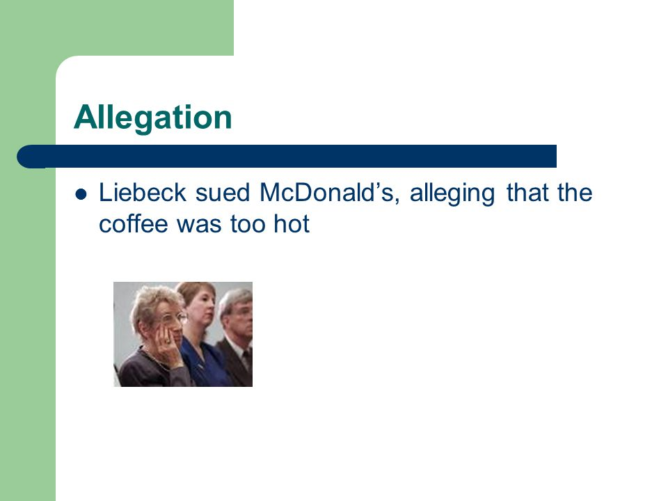 Allegation Liebeck sued McDonald's, alleging that the coffee was too hot