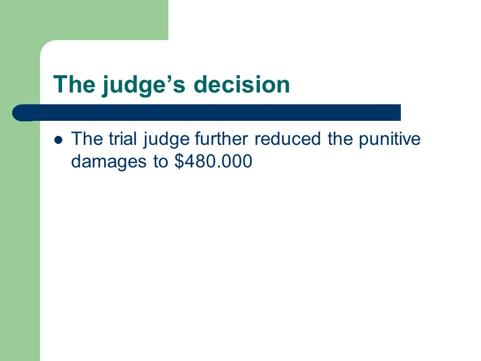 The judge's decision The trial judge further reduced the punitive damages to $480.000