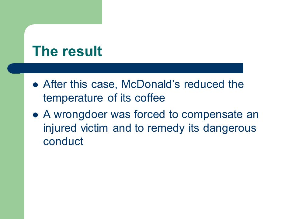 The result After this case, McDonald's reduced the temperature of its coffee.