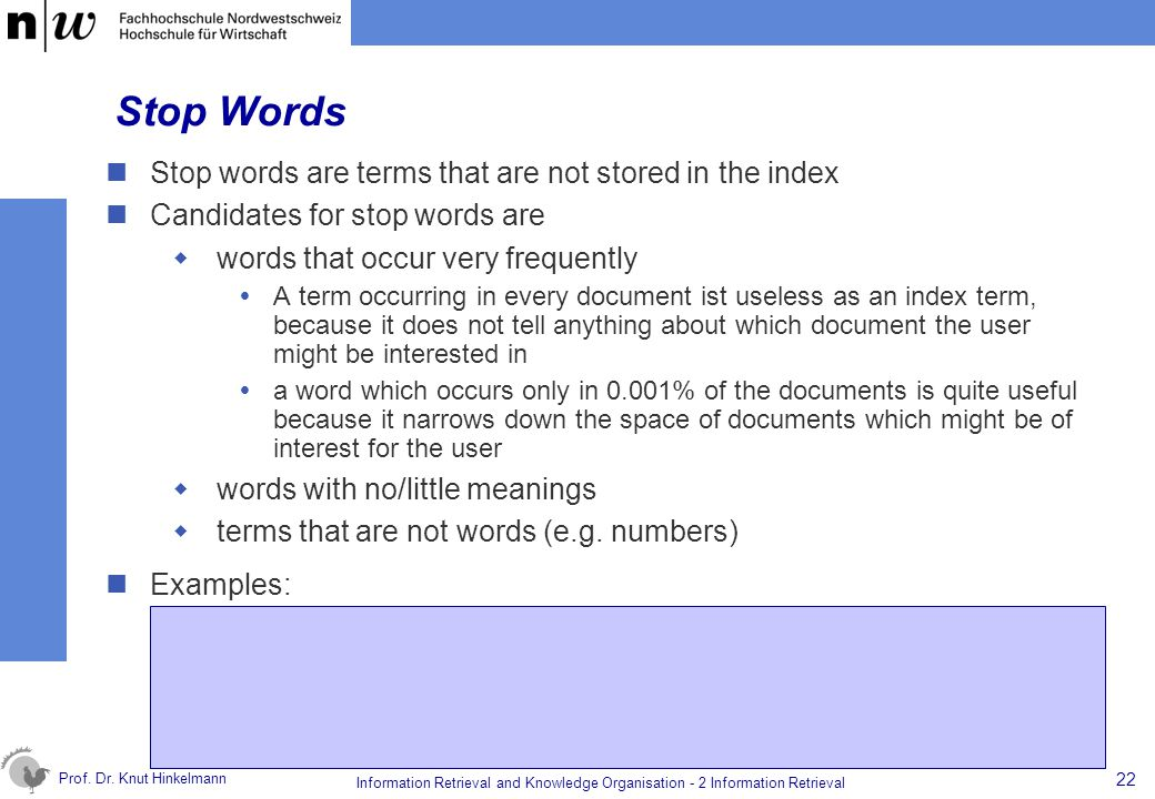 Stop Words Stop words are terms that are not stored in the index