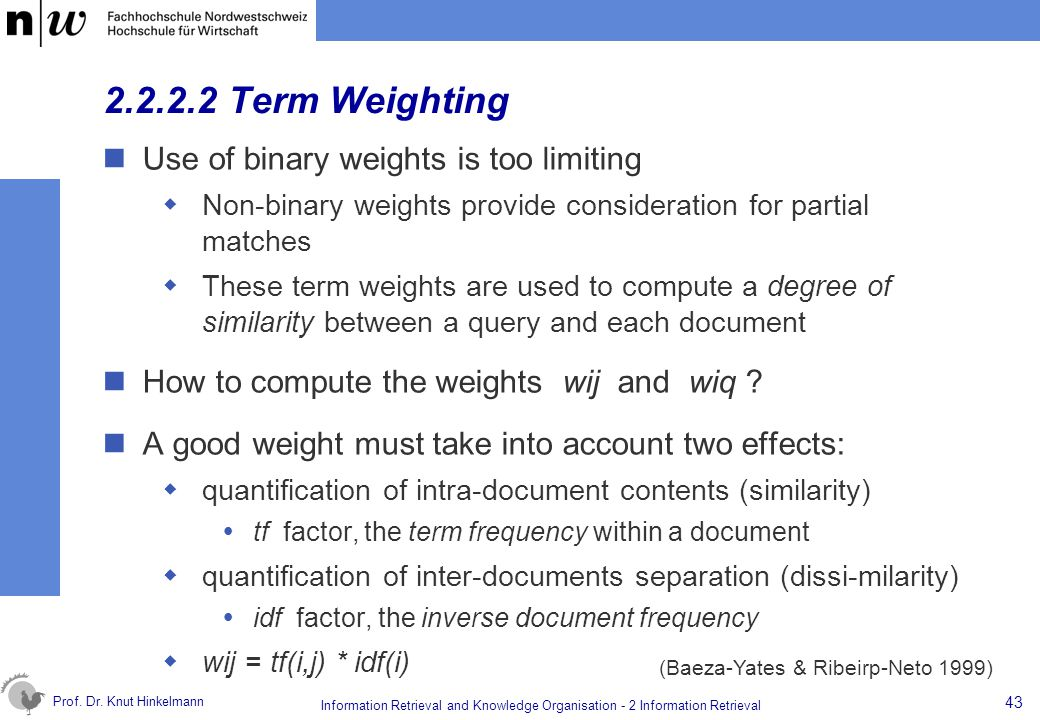 2.2.2.2 Term Weighting Use of binary weights is too limiting