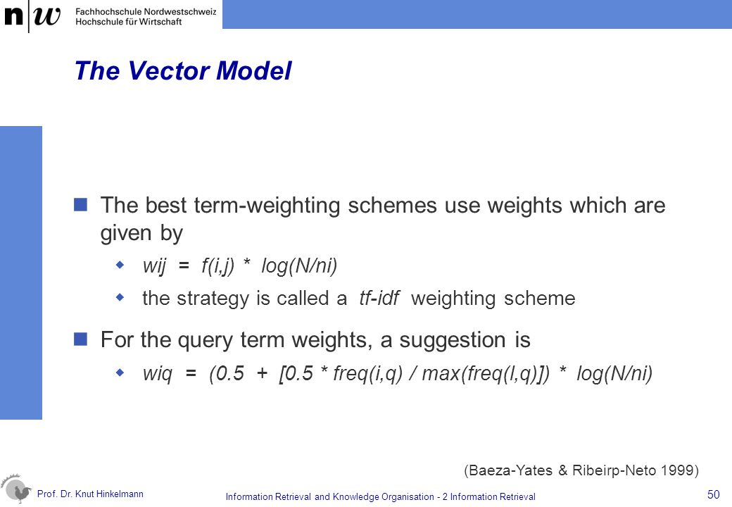 The Vector Model The best term-weighting schemes use weights which are given by. wij = f(i,j) * log(N/ni)