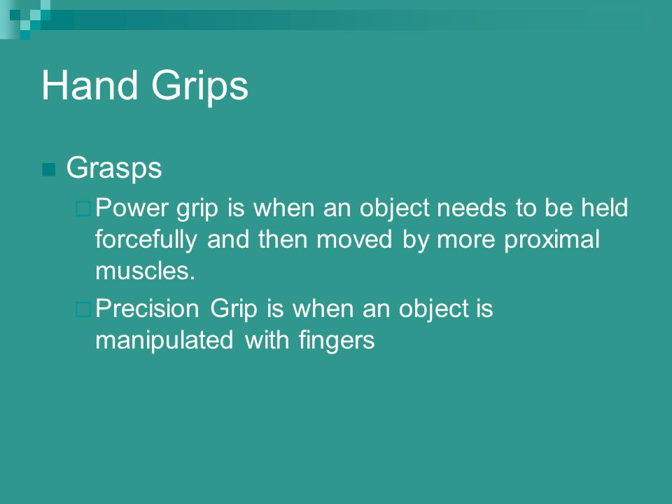 Hand Grips Grasps. Power grip is when an object needs to be held forcefully and then moved by more proximal muscles.