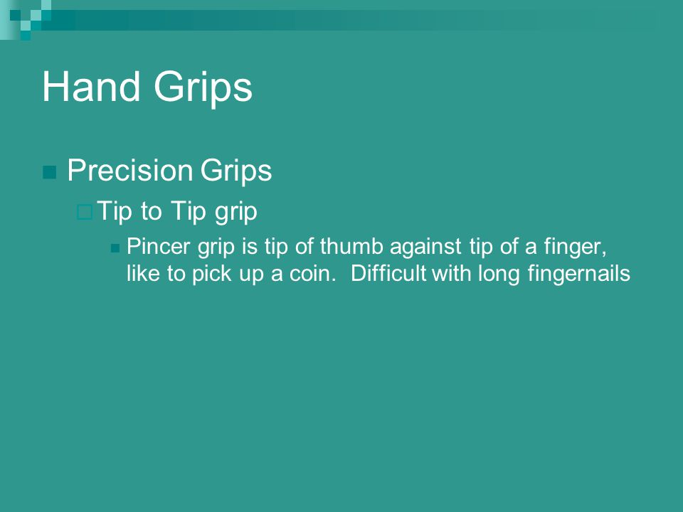 Hand Grips Precision Grips Tip to Tip grip