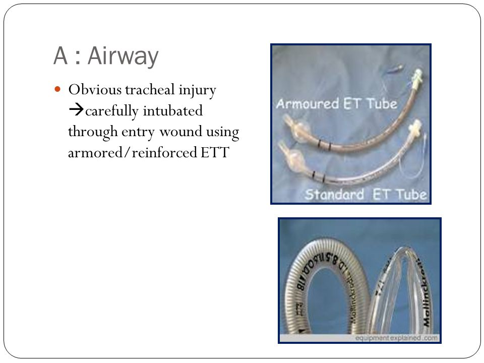 A : Airway Obvious tracheal injury carefully intubated through entry wound using armored/reinforced ETT.