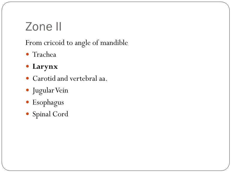 Zone II From cricoid to angle of mandible Trachea Larynx