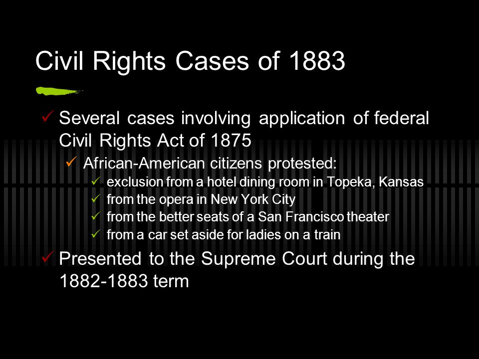Civil Rights Cases of 1883 Several cases involving application of federal Civil Rights Act of 1875.