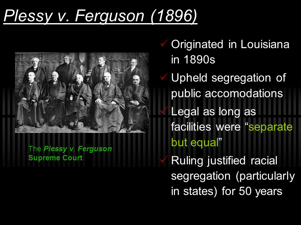 Plessy v. Ferguson (1896) Originated in Louisiana in 1890s