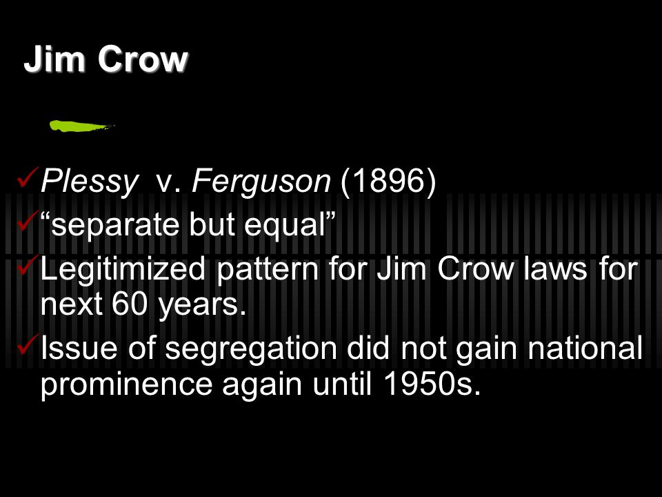 Jim Crow Plessy v. Ferguson (1896) separate but equal