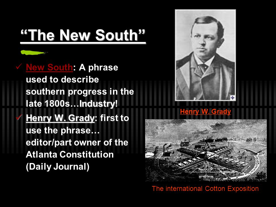 The New South New South: A phrase used to describe southern progress in the late 1800s…Industry!