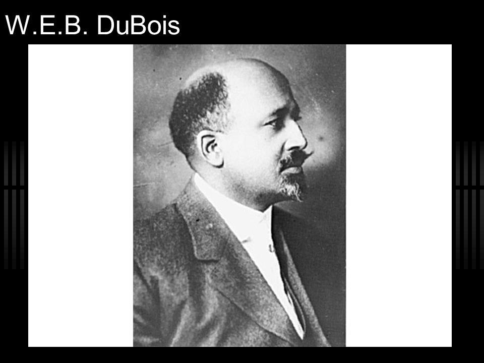 W.E.B. DuBois W.E.B. Du Bois