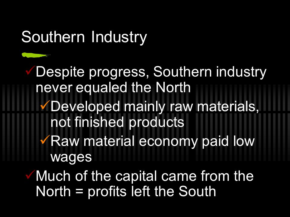 Southern Industry Despite progress, Southern industry never equaled the North. Developed mainly raw materials, not finished products.