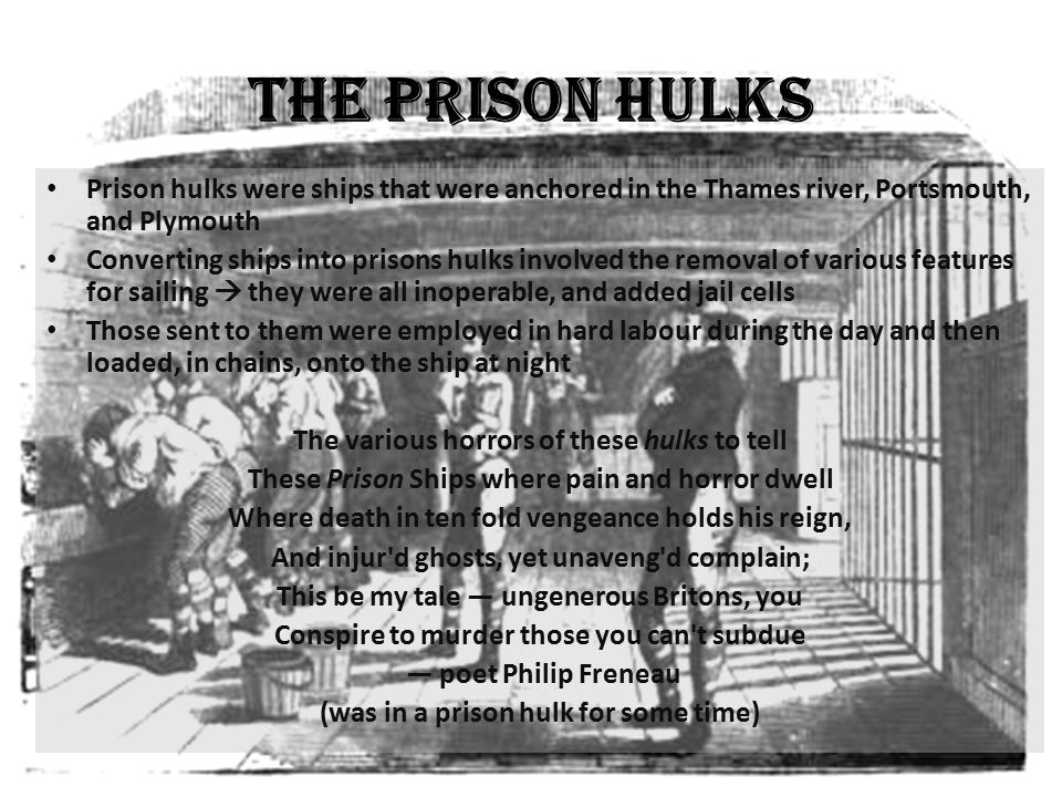 The Prison Hulks Prison hulks were ships that were anchored in the Thames river, Portsmouth, and Plymouth.