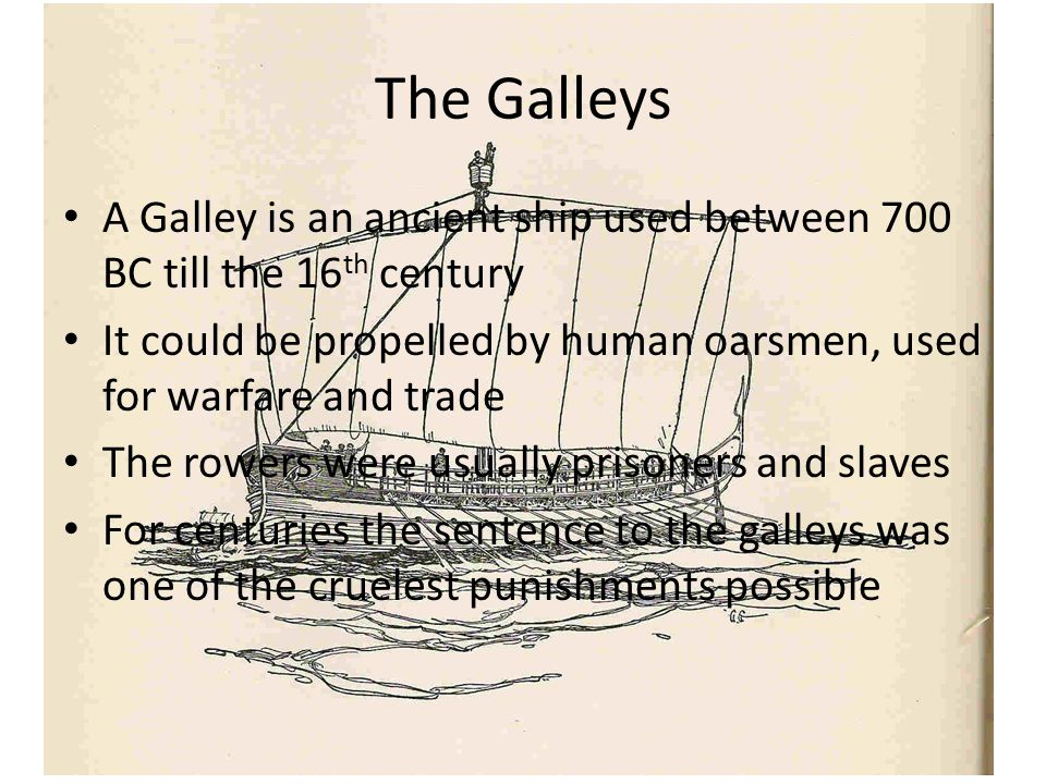 The Galleys A Galley is an ancient ship used between 700 BC till the 16th century.