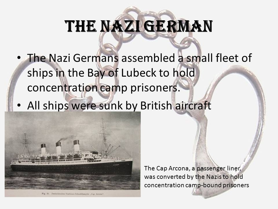 The Nazi German The Nazi Germans assembled a small fleet of ships in the Bay of Lubeck to hold concentration camp prisoners.