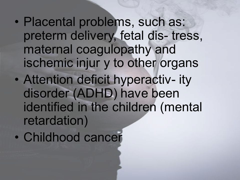 Placental problems, such as: preterm delivery, fetal dis- tress, maternal coagulopathy and ischemic injur y to other organs