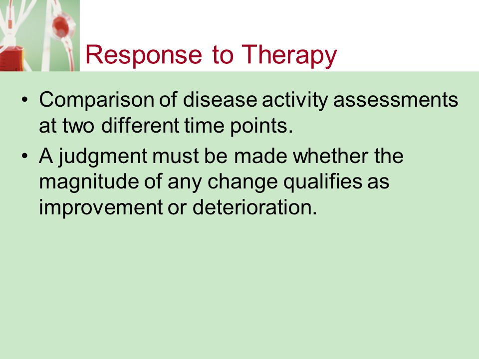 Response to Therapy Comparison of disease activity assessments at two different time points.