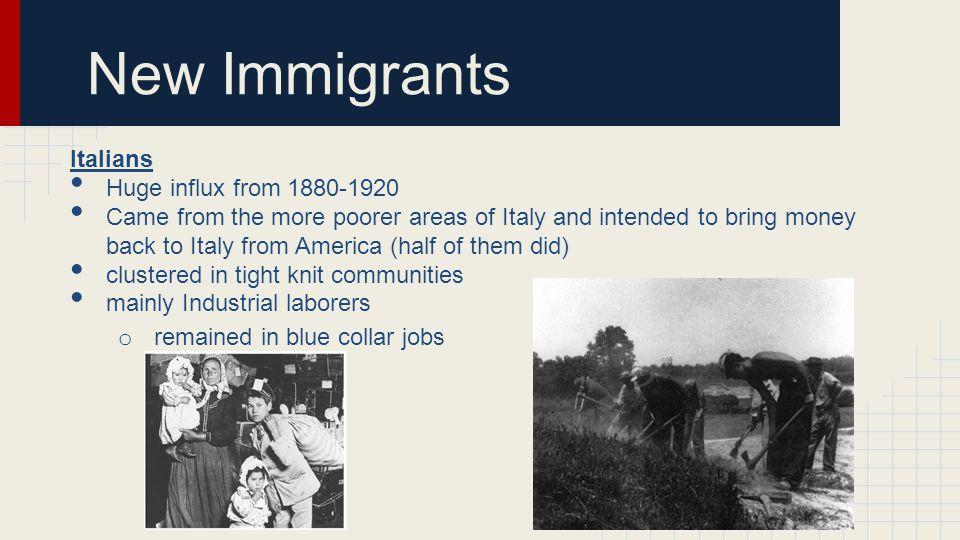 New Immigrants Italians Huge influx from 1880-1920
