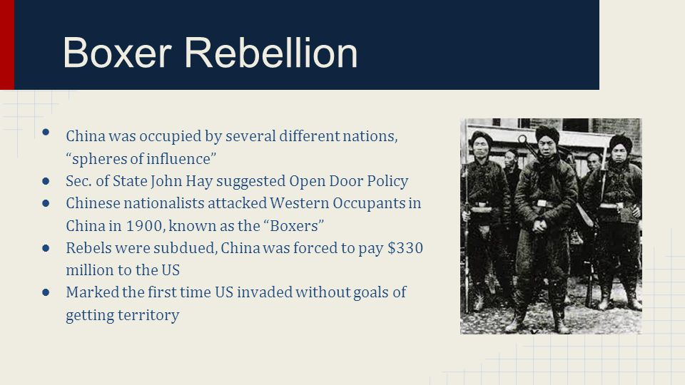 Boxer Rebellion China was occupied by several different nations, spheres of influence Sec. of State John Hay suggested Open Door Policy.