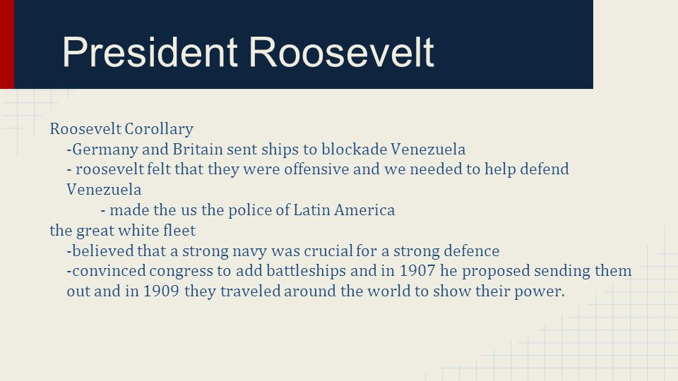 President Roosevelt Roosevelt Corollary. -Germany and Britain sent ships to blockade Venezuela.