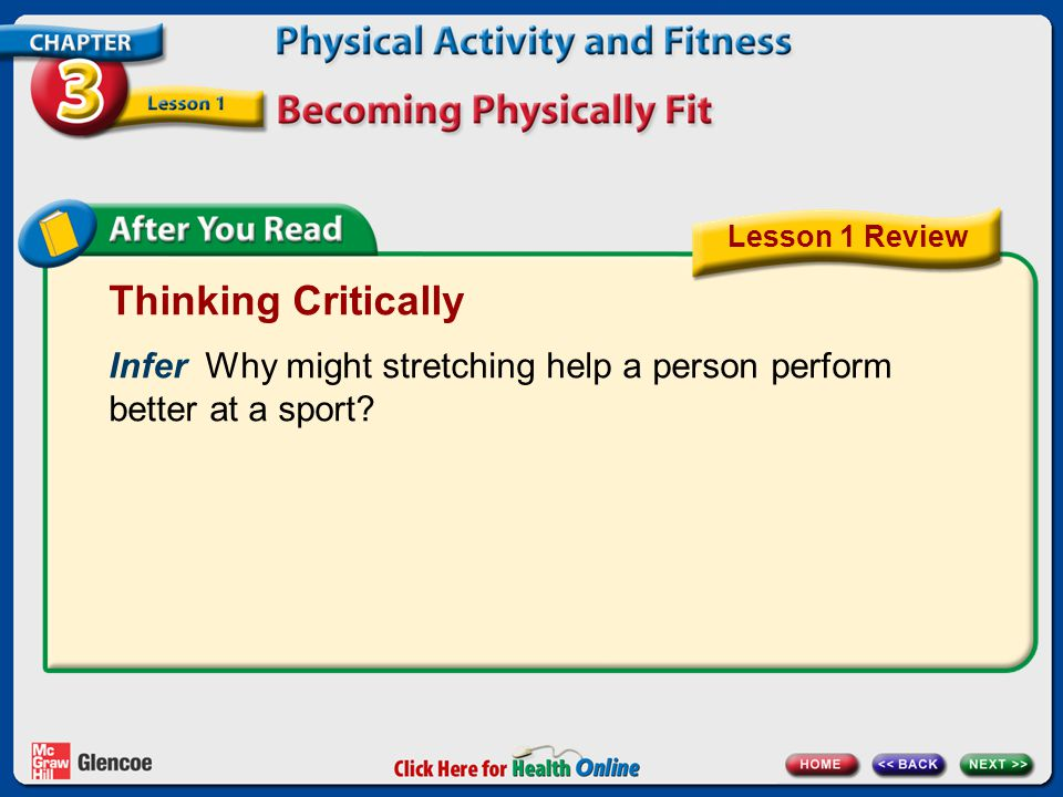 Lesson 1 Review Thinking Critically. Infer Why might stretching help a person perform better at a sport