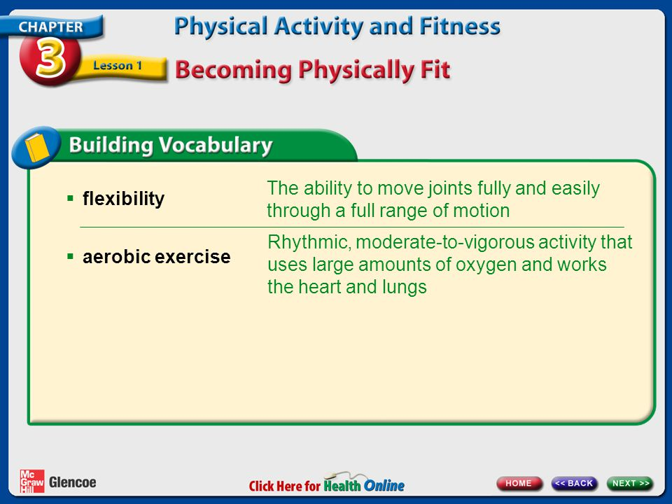 flexibility aerobic exercise. The ability to move joints fully and easily through a full range of motion.