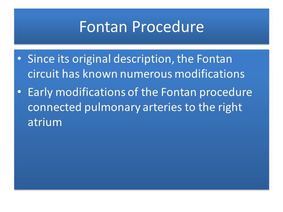 Fontan Procedure Since its original description, the Fontan circuit has known numerous modifications.