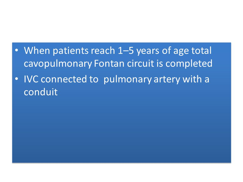 When patients reach 1–5 years of age total cavopulmonary Fontan circuit is completed