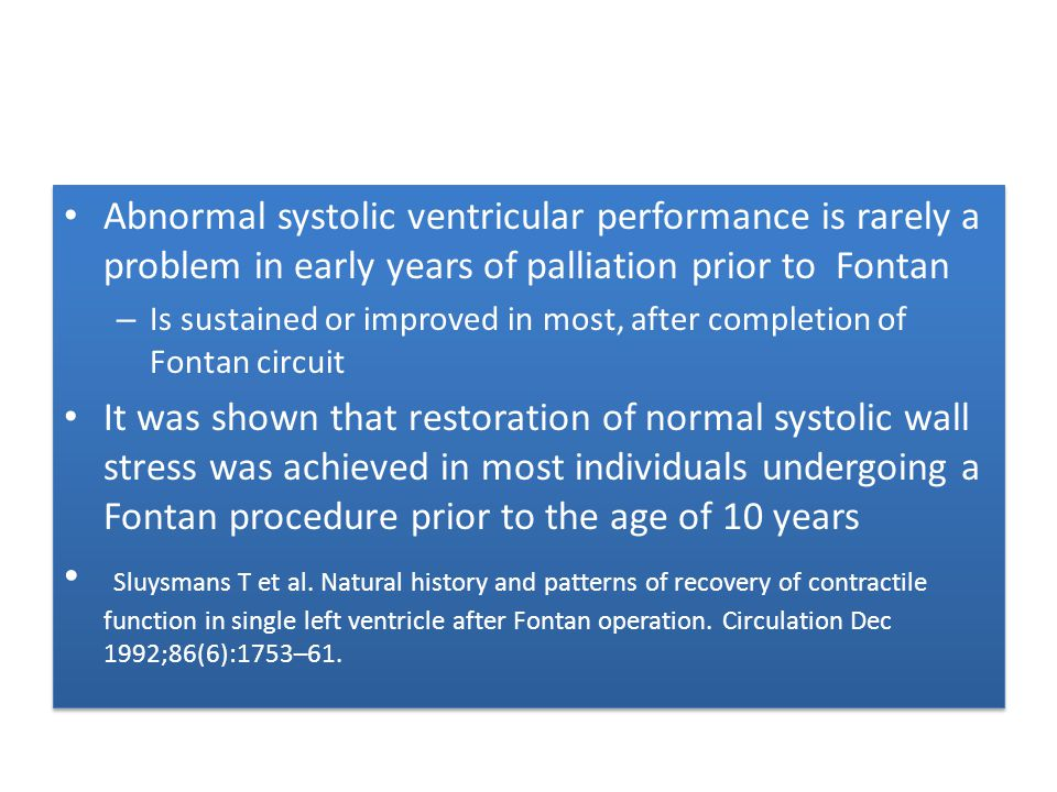 Abnormal systolic ventricular performance is rarely a problem in early years of palliation prior to Fontan