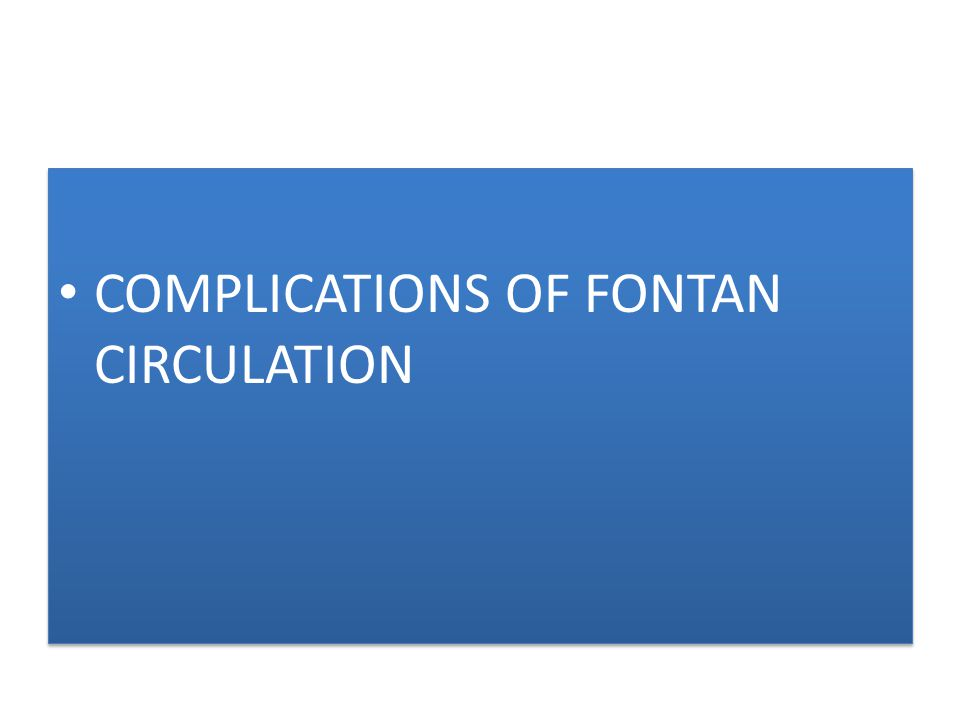COMPLICATIONS OF FONTAN CIRCULATION