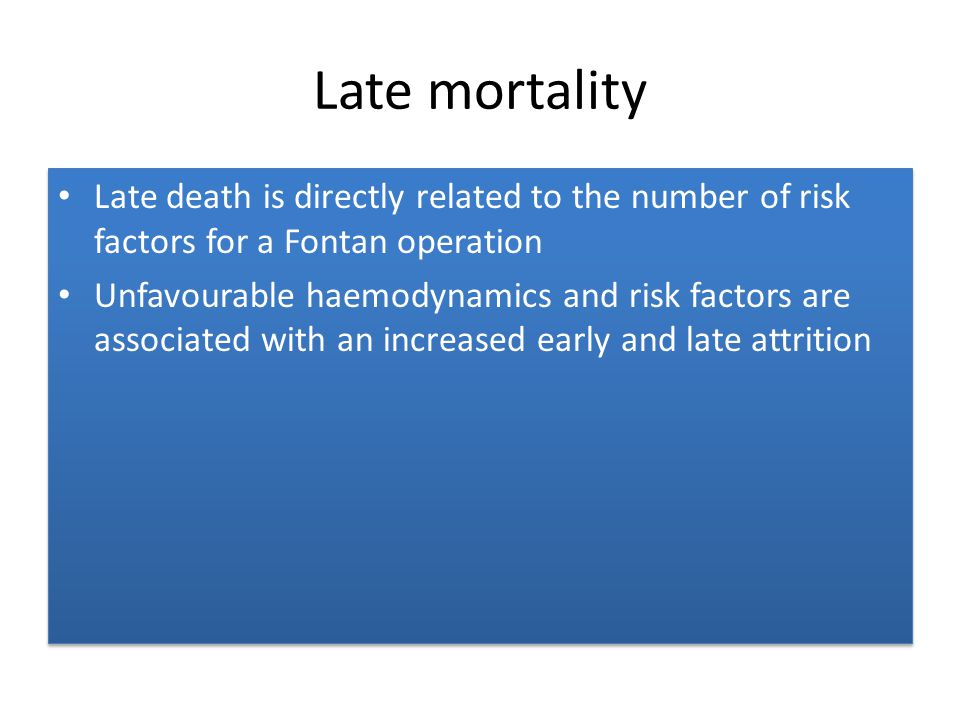 Late mortality Late death is directly related to the number of risk factors for a Fontan operation.