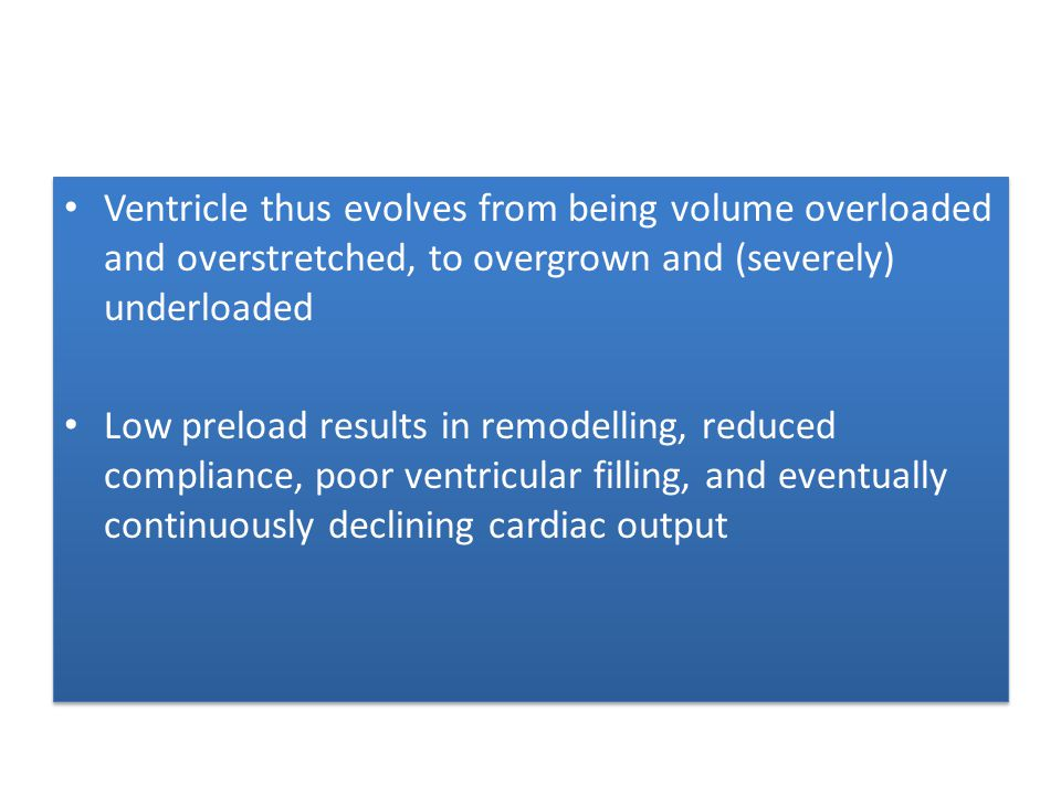 Ventricle thus evolves from being volume overloaded and overstretched, to overgrown and (severely) underloaded