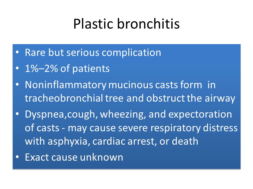 Plastic bronchitis Rare but serious complication 1%–2% of patients