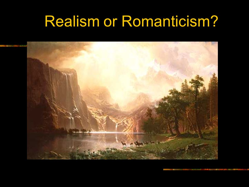 Realism or Romanticism
