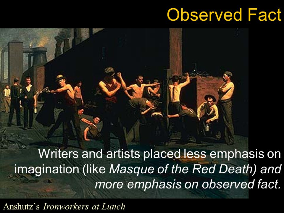 Observed Fact Writers and artists placed less emphasis on imagination (like Masque of the Red Death) and more emphasis on observed fact.