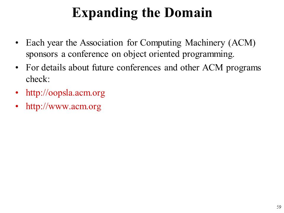Expanding the Domain Each year the Association for Computing Machinery (ACM) sponsors a conference on object oriented programming.