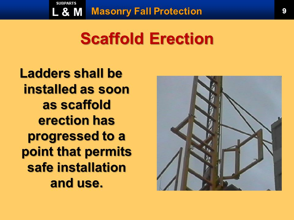 L & M SUBPARTS. Masonry Fall Protection. 9. Scaffold Erection.