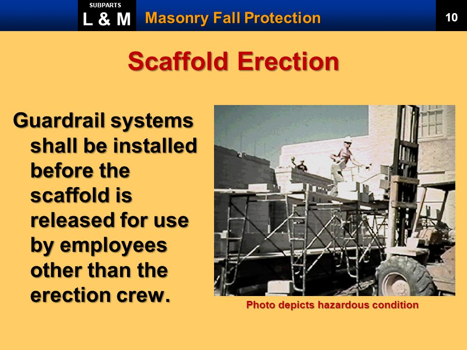 L & M SUBPARTS. Masonry Fall Protection. 10. Scaffold Erection.